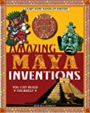 Sheri Bell-Rehwoldt Amazing Maya Inventions You Can Build Yourself: Learn Some Hands-On History (Build It Yourself)