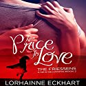 The Price to Love: The Friessens: A New Beginning Book 2 Audiobook by Lorhainne Eckhart Narrated by Valerie Gilbert