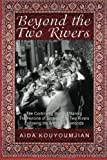 img - for Beyond the Two Rivers: The Continuing Story of Mannig the Heroine of Between the Two Rivers Following the Armenian Genocide book / textbook / text book