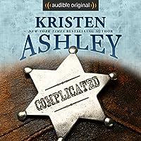 Complicated Hörbuch von Kristen Ashley Gesprochen von: Lance Greenfield, Erin Mallon