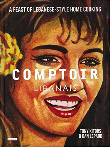 Comptoir Libanais: A Feast of Lebanese-Style Home Cooking by Tony Kitous, Dan Lepard