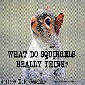 What Do Squirrels Really Think? Audiobook