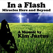 In a Flash: Miracles Here and Beyond | [Kim Justus]