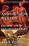 img - for And the Show Went On: Cultural Life in Nazi-Occupied Paris book / textbook / text book