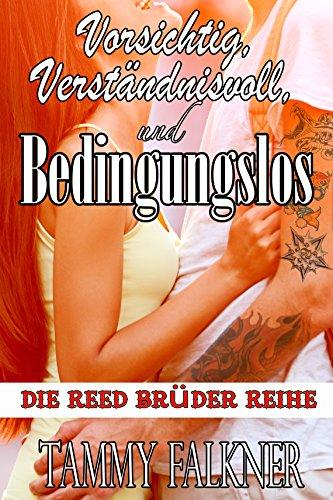 Tammy Falkner - Vorsichtig, verständnisvoll und bedingungslos (Die Reed Brüder Reihe 3) (German Edition)