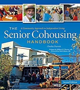 The Senior Cohousing Handbook: A Community Approach to Independent Living from New Society Publishers