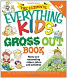 img - for The Ultimate Everything Kids' Gross Out Book: Nasty and nauseating recipes, jokes and activitites (The Everything  Kids Series) book / textbook / text book