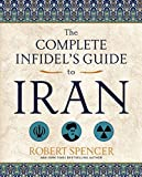 img - for The Complete Infidel's Guide to Iran (Complete Infidel's Guides) book / textbook / text book