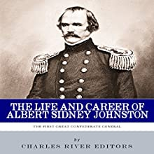 The First Great Confederate General: The Life and Career of Albert Sidney Johnston (       UNABRIDGED) by Charles River Editors Narrated by David Alda