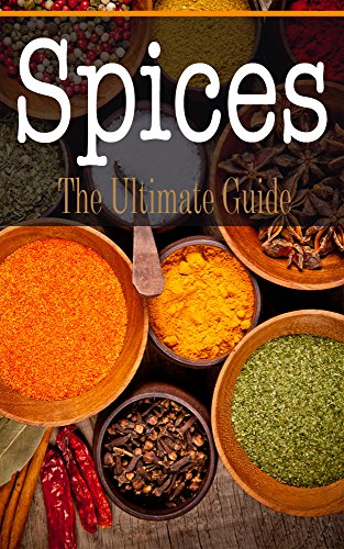 Spices: The Ultimate Guide by Sara Hallas
