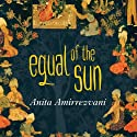 Equal of the Sun: A Novel (       UNABRIDGED) by Anita Amirrezvani Narrated by Simon Vance