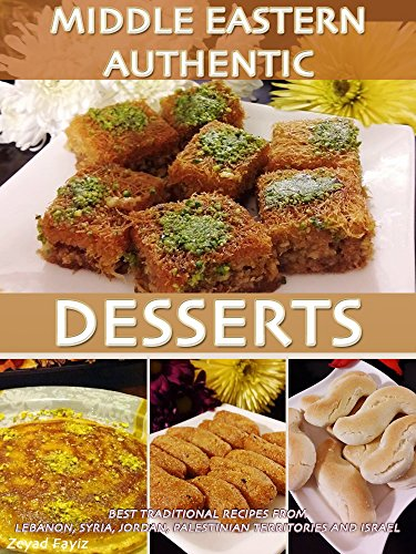 MIDDLE EASTERN AUTHENTIC DESSERTS: Best Traditional Recipes From Lebanon, Syria, Jordan, Palestinian Territories And Israel by Zeyad Fayiz