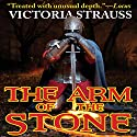 The Arm of the Stone Audiobook by Victoria Strauss Narrated by Michael McConnohie