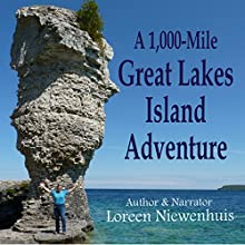 A 1000-Mile Great Lakes Island Adventure: One Woman's Epic Journey Exploring the Diverse Islands of the Five Great Lakes Audiobook by Loreen Niewenhuis Narrated by Loreen Niewenhuis