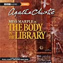 The Body in the Library (Dramatised) Radio/TV Program by Agatha Christie Narrated by June Whitfield
