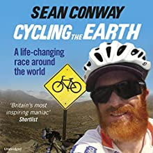 Cycling the Earth: A Life-Changing Race Around the World Audiobook by Sean Conway Narrated by Stewart Clegg