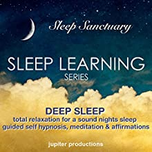Deep Sleep, Total Relaxation for a Sound Night's Sleep: Sleep Learning, Guided Self Hypnosis, Meditation & Affirmations (       UNABRIDGED) by Jupiter Productions Narrated by Anna Thompson