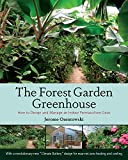 img - for The Forest Garden Greenhouse: How to Design and Manage an Indoor Permaculture Oasis book / textbook / text book