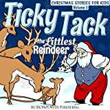 Ticky Tack The Littlest Reindeer - A Christmas Book for Children (Christmas Stories For Kids)