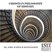 Christian Philosophy of History Lecture by John Warwick Montgomery Narrated by John Warwick Montgomery