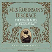 Mrs. Robinson's Disgrace: The Private Diary of a Victorian Lady | [Kate Summerscale]