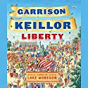 Liberty Audiobook by Garrison Keillor Narrated by Garrison Keillor