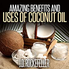 Amazing Benefits and Uses of Coconut Oil (       UNABRIDGED) by J.D. Rockefeller Narrated by Dwight Kuhlman