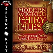 Modern Wicked Fairy Tales Complete Collection: An Erotic Romance Anthology | [Selena Kitt]