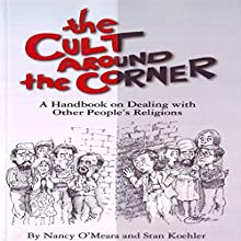 The Cult Around the Corner: A Handbook on Dealing with Other People's Religions (       UNABRIDGED) by Nancy Omeara, Stan Koehler Narrated by Jack Nolan