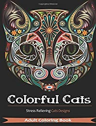 Colorful Cats: Over 30 Stress Relieving Cat Designs for Adult Coloring (Volume 1)