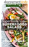 Superfoods Salads: Over 60 Quick & Easy Gluten Free Low Cholesterol Whole Foods Recipes full of Antioxidants & Phytochemicals (Superfoods Today Book 12) (English Edition)