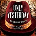 Only Yesterday: An Informal History of the 1920s Audiobook by Frederick Lewis Allen Narrated by Grover Gardner