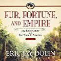 Fur, Fortune, and Empire: The Epic History of the Fur Trade in America (       UNABRIDGED) by Eric Jay Dolin Narrated by Tom Weiner