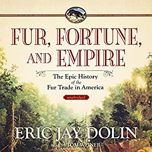 Fur, Fortune, and Empire Audiobook