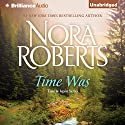 Time Was: Time and Again, Book 1 (       UNABRIDGED) by Nora Roberts Narrated by Luke Daniels