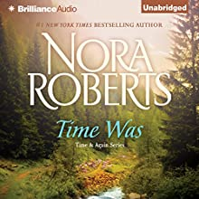 Time Was: Time and Again, Book 1 Audiobook by Nora Roberts Narrated by Luke Daniels