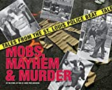 Mobs, Mayhem & Murder: Tales from the St. Louis Police Beat