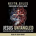 Jesus Untangled: Crucifying Our Politics to Pledge Allegiance to the Lamb Audiobook by Keith Giles Narrated by Dean Wendt
