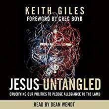 Jesus Untangled: Crucifying Our Politics to Pledge Allegiance to the Lamb | Livre audio Auteur(s) : Keith Giles Narrateur(s) : Dean Wendt