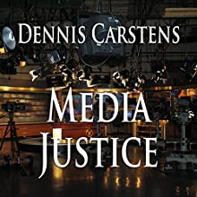 Media Justice: Marc Kadella Legal Mysteries, Book 3 Audiobook by Dennis Carstens Narrated by Keli Douglass