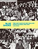 Chris Bourke Blue Smoke: The Lost Dawn of New Zealand Popular Music 1918-1964