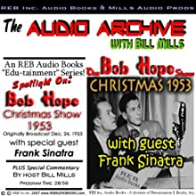 The Bob Hope Christmas Show, 1953: Comedy and Music with Hope and Sinatra Plus Special Commentary (       UNABRIDGED) by Bill Mills Narrated by Frank Sinatra, Bill Mills, Bob Hope