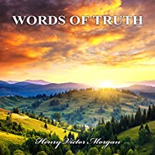 Words of Truth | Livre audio Auteur(s) : Henry Victor Morgan Narrateur(s) : Russell Stamets