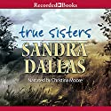 True Sisters Audiobook by Sandra Dallas Narrated by Christina Moore