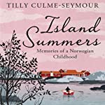 Island Summers: Memories of a Norwegian Childhood | Tilly Clume-Seymour