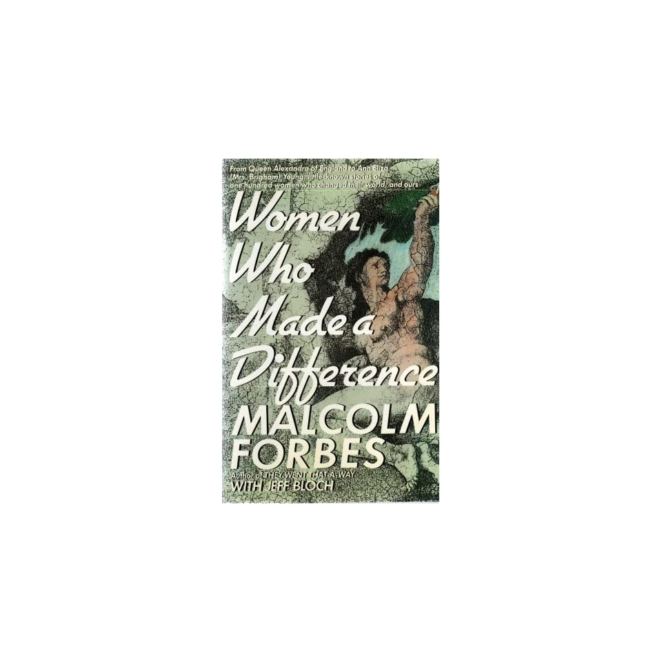 WOMEN WHO MADE A DIFFERENCE From Queen Alexandra of England to Ann Eliza(Mrs. Brigham)Young, little known stories of one hundred women who changed their world, and ours