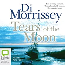 Tears of the Moon (       UNABRIDGED) by Di Morrissey Narrated by Kate Hood