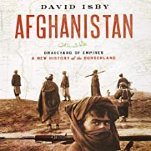 Afghanistan: Graveyard of Empires A New History of the Borderland (       UNABRIDGED) by David Isby Narrated by Greg Abbey