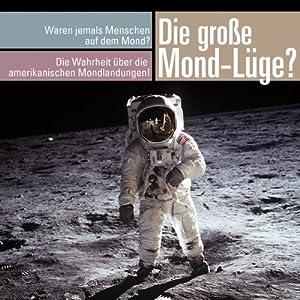 Die große Mond-Lüge. Waren wirklich jemals Menschen auf dem Mond? Hörbuch