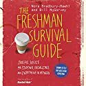 The Freshman Survival Guide: Soulful Advice for Studying, Socializing, and Everything in Between Audiobook by Nora Bradbury-Haehl, Bill McGarvey Narrated by Courtney Patterson